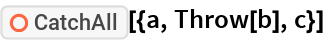"""ResourceFunction[""""CatchAll""""][{a, Throw[b], c}]"""