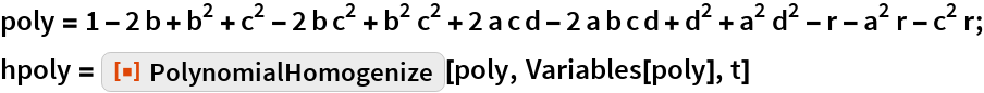 """poly = 1 - 2 b + b^2 + c^2 - 2 b c^2 + b^2 c^2 + 2 a c d - 2 a b c d +     d^2 + a^2 d^2 - r - a^2 r - c^2 r; hpoly = ResourceFunction[""""PolynomialHomogenize""""][poly, Variables[poly], t]"""