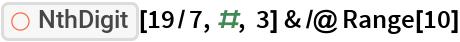 "ResourceFunction[""NthDigit""][19/7, #, 3] & /@ Range[10]"