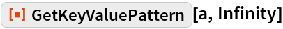 "ResourceFunction[""GetKeyValuePattern""][a, Infinity]"