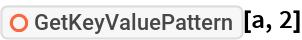 """ResourceFunction[""""GetKeyValuePattern""""][a, 2]"""