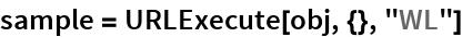 "sample = URLExecute[obj, {}, ""WL""]"