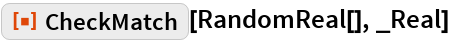 """ResourceFunction[""""CheckMatch""""][RandomReal[], _Real]"""