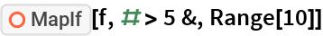 "ResourceFunction[""MapIf""][f, # > 5 &, Range[10]]"
