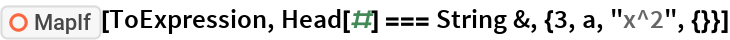 """ResourceFunction[""""MapIf""""][ToExpression, Head[#] === String &, {3, a, """"x^2"""", {}}]"""