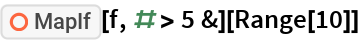 "ResourceFunction[""MapIf""][f, # > 5 &][Range[10]]"