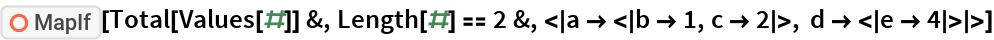 """ResourceFunction[""""MapIf""""][Total[Values[#]] &, Length[#] == 2 &, <