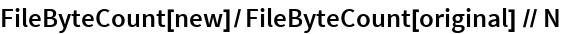 FileByteCount[new]/FileByteCount[original] // N