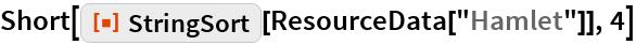 "Short[ResourceFunction[""StringSort""][ResourceData[""Hamlet""]], 4]"