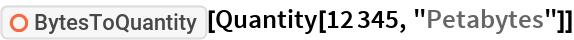 "ResourceFunction[""BytesToQuantity""][Quantity[12345, ""Petabytes""]]"