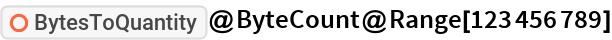 "ResourceFunction[""BytesToQuantity""]@ByteCount@Range[123456789]"