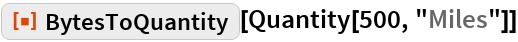"ResourceFunction[""BytesToQuantity""][Quantity[500, ""Miles""]]"