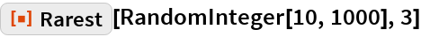 "ResourceFunction[""Rarest""][RandomInteger[10, 1000], 3]"