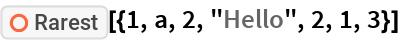 "ResourceFunction[""Rarest""][{1, a, 2, ""Hello"", 2, 1, 3}]"