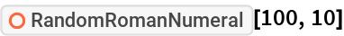 """ResourceFunction[""""RandomRomanNumeral""""][100, 10]"""