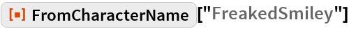 """ResourceFunction[""""FromCharacterName""""][""""FreakedSmiley""""]"""
