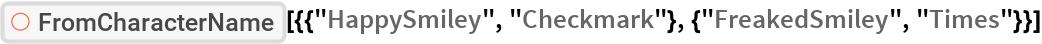"""ResourceFunction[  """"FromCharacterName""""][{{""""HappySmiley"""", """"Checkmark""""}, {""""FreakedSmiley"""",     """"Times""""}}]"""