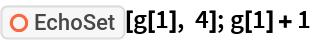 """ResourceFunction[""""EchoSet""""][g[1], 4]; g[1] + 1"""