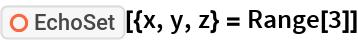 """ResourceFunction[""""EchoSet""""][{x, y, z} = Range[3]]"""