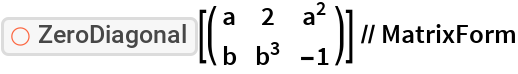 "ResourceFunction[""ZeroDiagonal""][( {     {a, 2, a^2},     {b, b^3, -1}    } )] // MatrixForm"