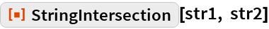 """ResourceFunction[""""StringIntersection""""][str1, str2]"""