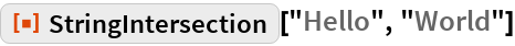 "ResourceFunction[""StringIntersection""][""Hello"", ""World""]"