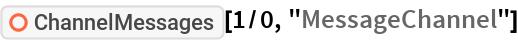 "ResourceFunction[""ChannelMessages""][1/0, ""MessageChannel""]"