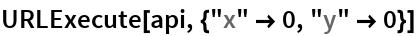 "URLExecute[api, {""x"" -> 0, ""y"" -> 0}]"