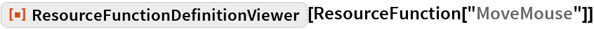 """ResourceFunction[""""ResourceFunctionDefinitionViewer""""][  ResourceFunction[""""MoveMouse""""]]"""