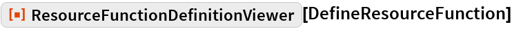 "ResourceFunction[  ""ResourceFunctionDefinitionViewer""][DefineResourceFunction]"