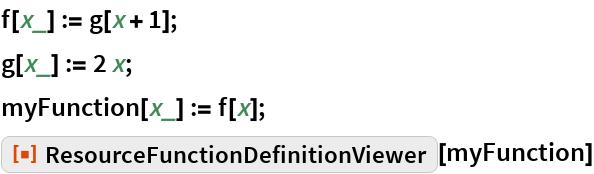 "f[x_] := g[x + 1]; g[x_] := 2 x; myFunction[x_] := f[x]; ResourceFunction[""ResourceFunctionDefinitionViewer""][myFunction]"