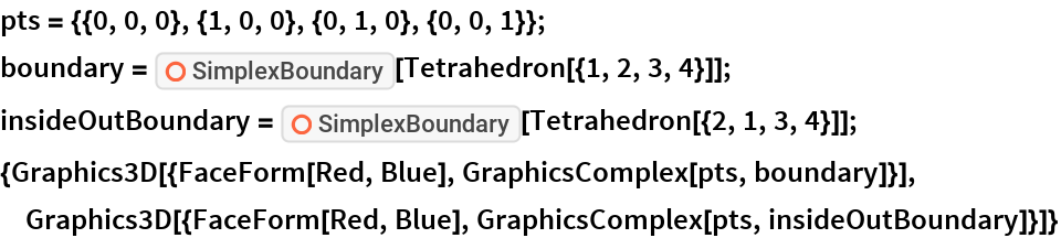"""pts = {{0, 0, 0}, {1, 0, 0}, {0, 1, 0}, {0, 0, 1}}; boundary = ResourceFunction[""""SimplexBoundary""""][Tetrahedron[{1, 2, 3, 4}]]; insideOutBoundary = ResourceFunction[""""SimplexBoundary""""][Tetrahedron[{2, 1, 3, 4}]]; {Graphics3D[{FaceForm[Red, Blue], GraphicsComplex[pts, boundary]}], Graphics3D[{FaceForm[Red, Blue], GraphicsComplex[pts, insideOutBoundary]}]}"""