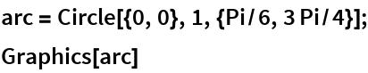arc = Circle[{0, 0}, 1, {Pi/6, 3 Pi/4}]; Graphics[arc]
