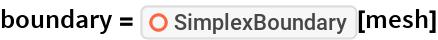"boundary = ResourceFunction[""SimplexBoundary""][mesh]"