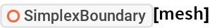 "ResourceFunction[""SimplexBoundary""][mesh]"