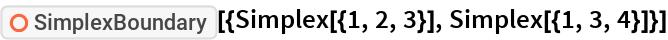 "ResourceFunction[  ""SimplexBoundary""][{Simplex[{1, 2, 3}], Simplex[{1, 3, 4}]}]"