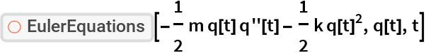 "ResourceFunction[  ""EulerEquations""][-(1/2) m q[t] q''[t] - 1/2 k q[t]^2, q[t], t]"
