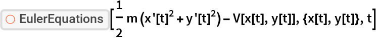 "ResourceFunction[""EulerEquations""][  1/2 m (x'[t]^2 + y'[t]^2) - V[x[t], y[t]], {x[t], y[t]}, t]"