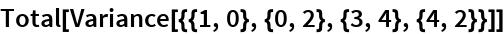 Total[Variance[{{1, 0}, {0, 2}, {3, 4}, {4, 2}}]]