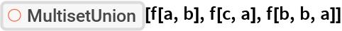 """ResourceFunction[""""MultisetUnion""""][f[a, b], f[c, a], f[b, b, a]]"""