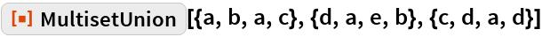 "ResourceFunction[  ""MultisetUnion""][{a, b, a, c}, {d, a, e, b}, {c, d, a, d}]"