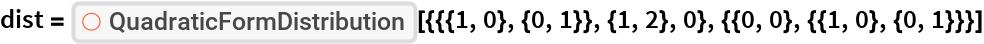 "dist = ResourceFunction[   ""QuadraticFormDistribution""][{{{1, 0}, {0, 1}}, {1, 2}, 0}, {{0, 0}, {{1, 0}, {0, 1}}}]"