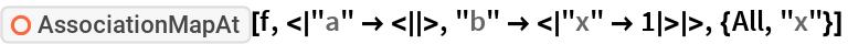 "ResourceFunction[  ""AssociationMapAt""][f, <|""a"" -> <||>, ""b"" -> <|""x"" -> 1|>|>, {All, ""x""}]"