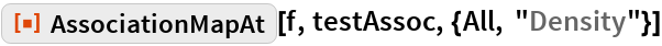 "ResourceFunction[""AssociationMapAt""][f, testAssoc, {All, ""Density""}]"