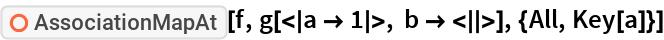 "ResourceFunction[""AssociationMapAt""][f, g[<|a -> 1|>, b -> <||>], {All, Key[a]}]"