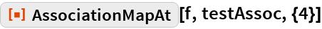 "ResourceFunction[""AssociationMapAt""][f, testAssoc, {4}]"