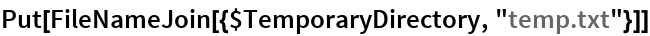 "Put[FileNameJoin[{$TemporaryDirectory, ""temp.txt""}]]"