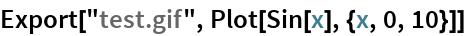 "Export[""test.gif"", Plot[Sin[x], {x, 0, 10}]]"