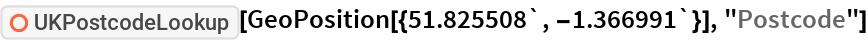 """ResourceFunction[""""UKPostcodeLookup""""][  GeoPosition[{51.825508`, -1.366991`}], """"Postcode""""]"""