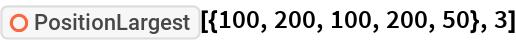 "ResourceFunction[""PositionLargest""][{100, 200, 100, 200, 50}, 3]"